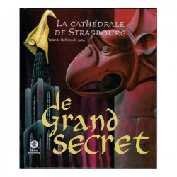 La cahtédrale de Strasbourg - Le Grand Secret