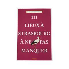 Livre 111 lieux à Strasbourg à ne pas manquer